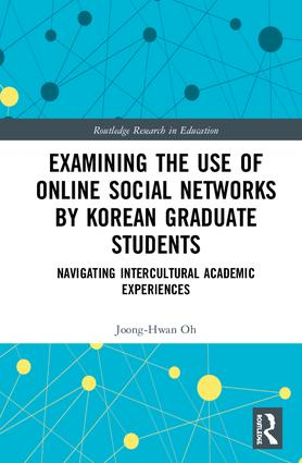 Examining the Use of Online Social Networks by Korean Graduate Students: Navigating Intercultural Academic Experiences book cover