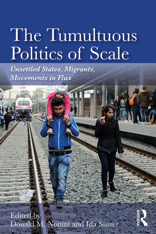 The Tumultuous Politics of Scale: Unsettled States, Movements in Flux, Migrants out of Place book cover