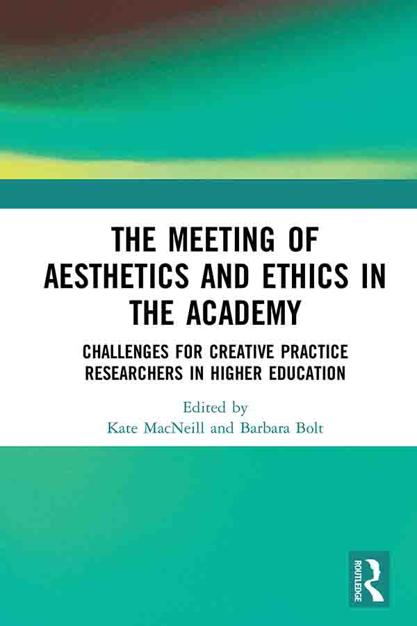 The Meeting of Aesthetics and Ethics in the Academy: Challenges for Creative Practice Researchers in Higher Education book cover