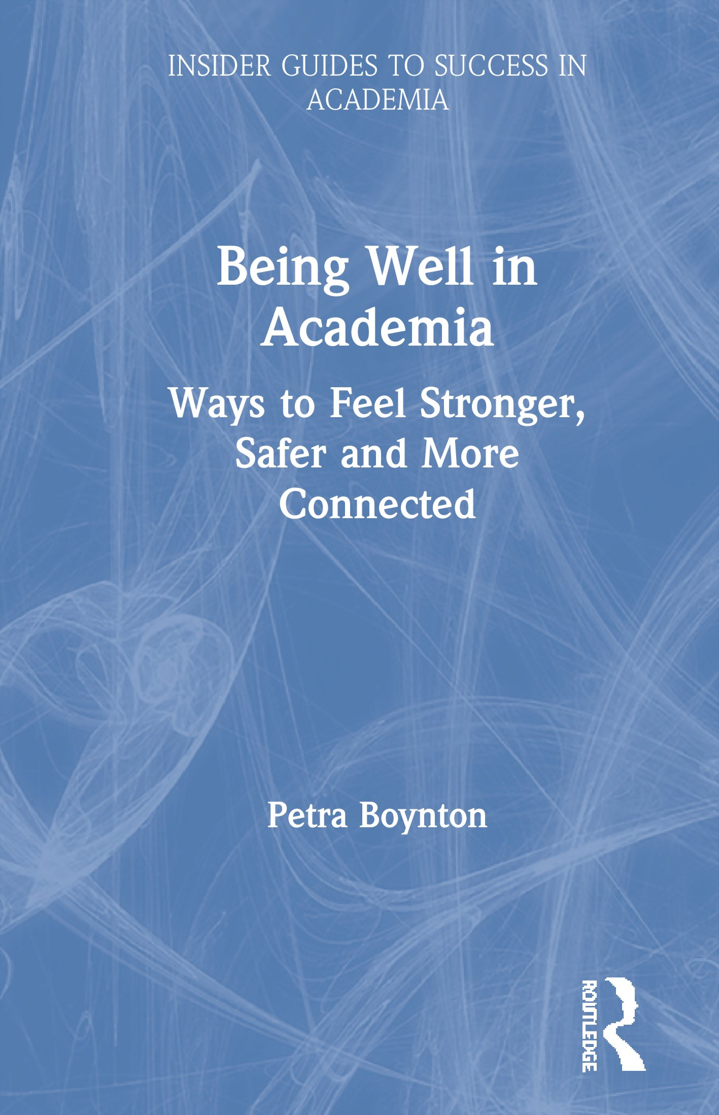Being Well in Academia: Ways to Feel Stronger, Safer and More Connected book cover