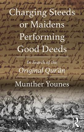 Charging Steeds or Maidens Performing Good Deeds: In Search of the Original Qur'an book cover