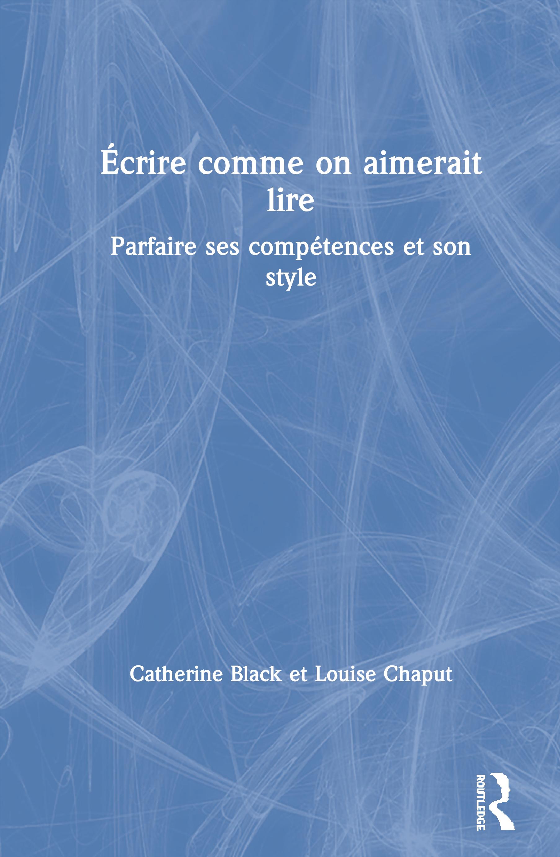 Écrire comme on aimerait lire: Parfaire ses compétences et son style, 1st Edition (Hardback) book cover