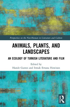 Animals, Plants, and Landscapes: An Ecology of Turkish Literature and Film, 1st Edition (Hardback) book cover