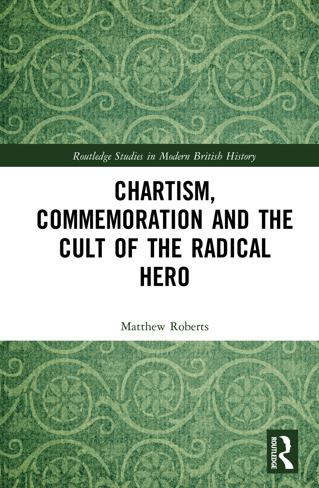 Chartism, Commemoration and the Cult of the Radical Hero: 1st Edition (Hardback) book cover