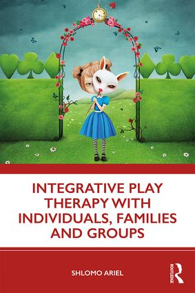 Integrative Play Therapy with Individuals, Families and Groups: 1st Edition (Paperback) book cover