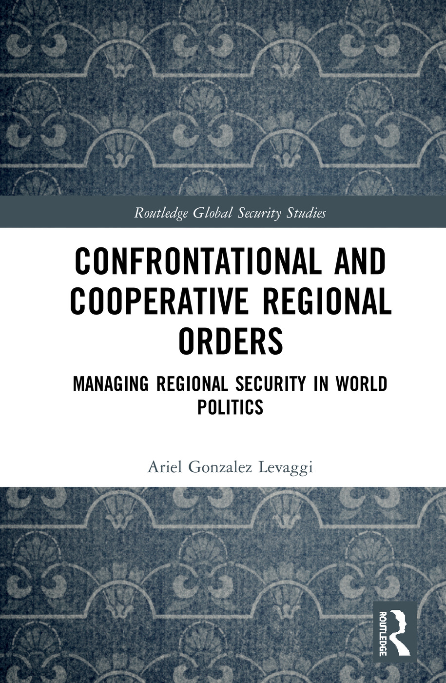 Confrontational and Cooperative Regional Orders: Managing Regional Security in World Politics book cover