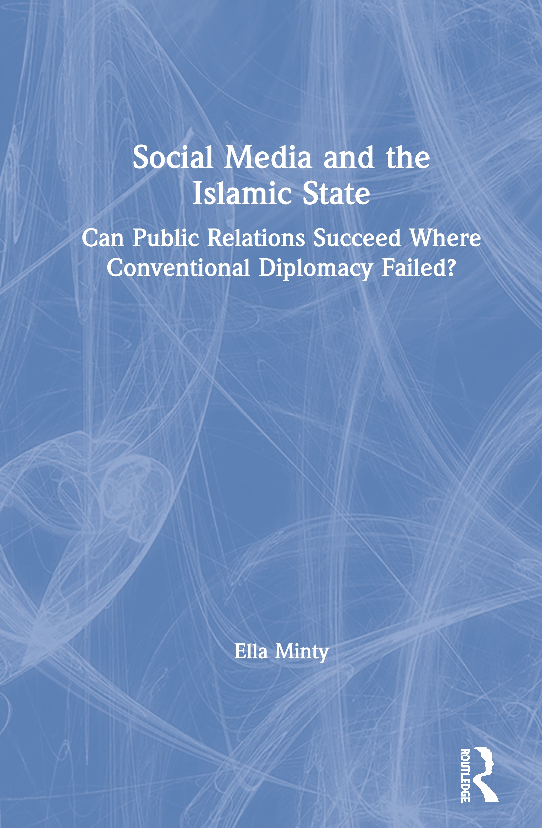 Social Media and the Islamic State: Can Public Relations Succeed Where Conventional Diplomacy Failed? book cover