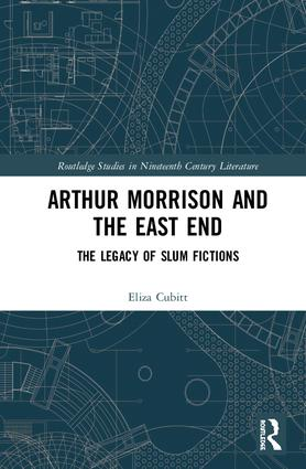 Arthur Morrison and the East End: The Legacy of Slum Fictions, 1st Edition (Hardback) book cover