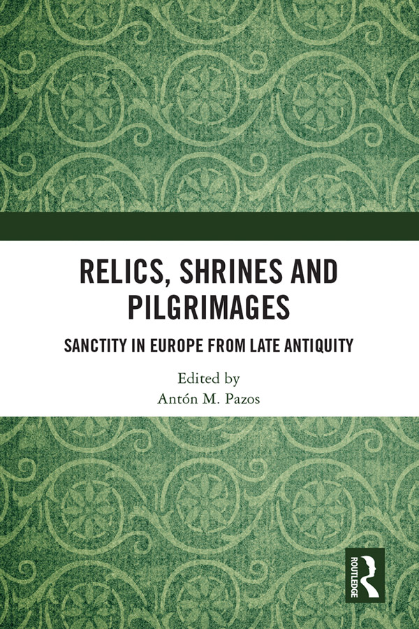 Relics, Shrines and Pilgrimages: Sanctity in Europe from Late Antiquity book cover