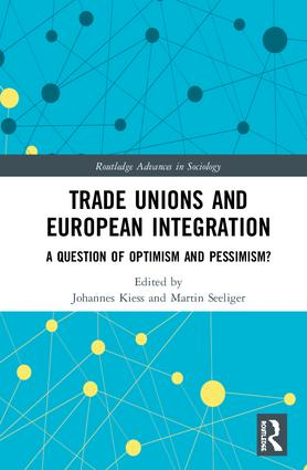 Trade Unions and European Integration: A Question of Optimism and Pessimism? book cover