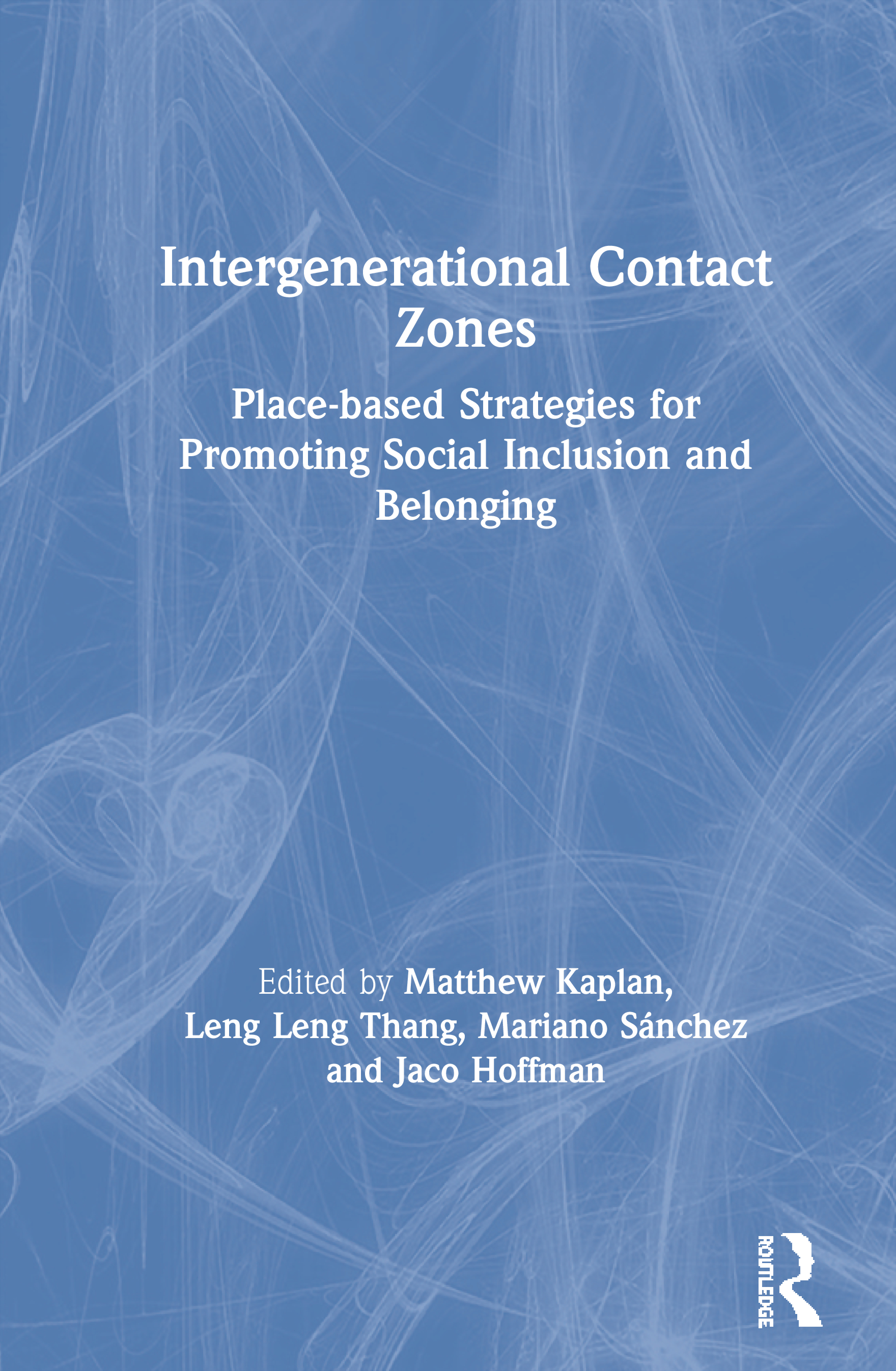 Intergenerational Contact Zones: Place-Based Tools and Tactics for Promoting Social Inclusion and Belonging, 1st Edition (Paperback) book cover