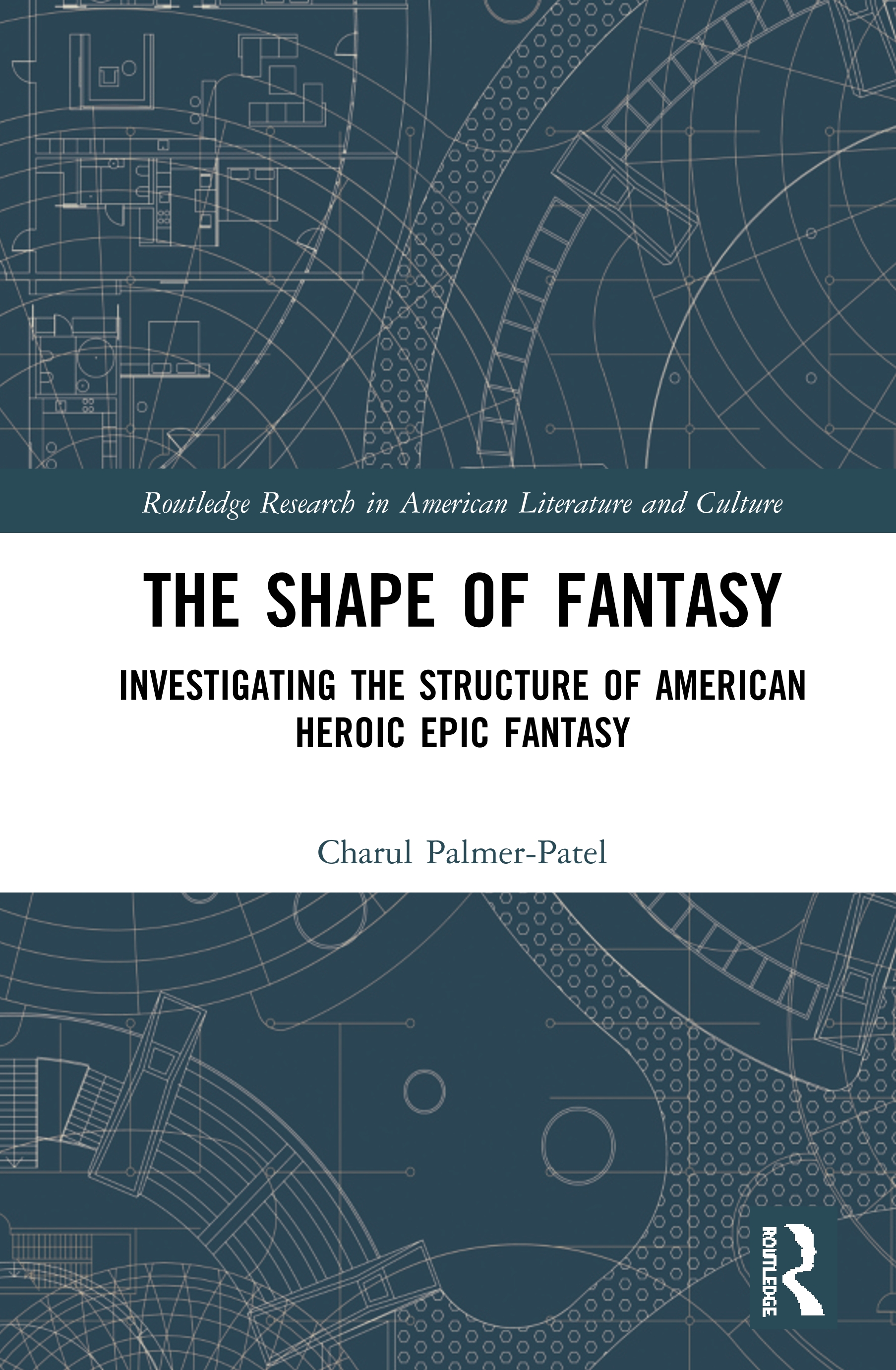 The Shape of Fantasy: Investigating the Structure American Heroic Epic Fantasy, 1st Edition (Hardback) book cover
