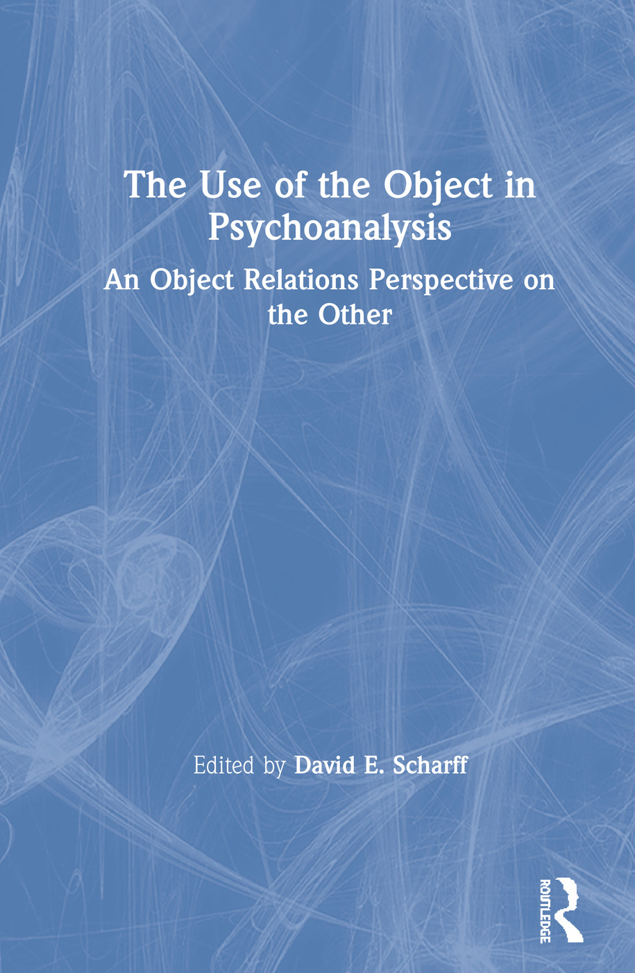 The Use of the Object in Psychoanalysis: An Object Relations Perspective on the Other book cover