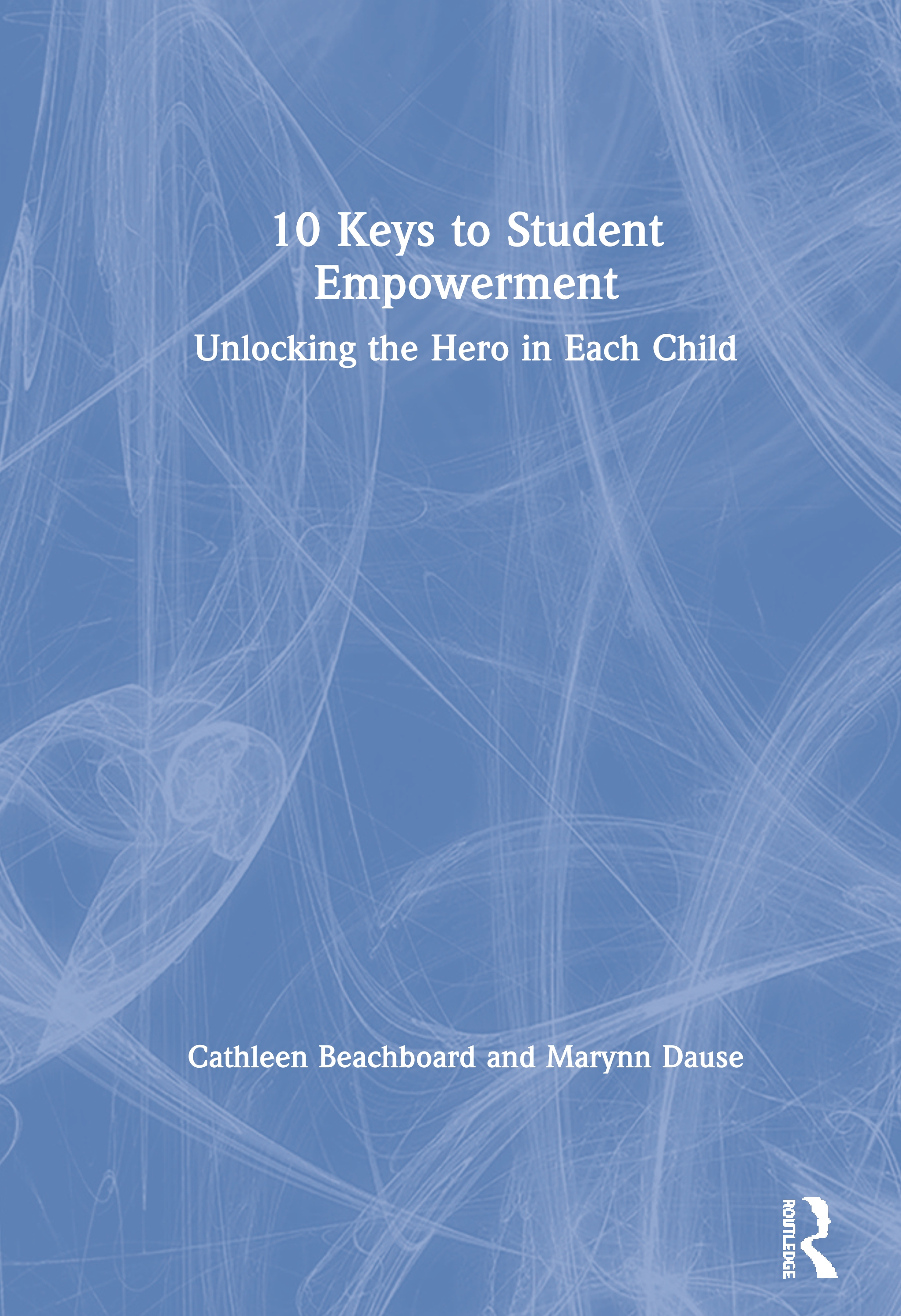 10 Keys to Student Empowerment: Unlocking the Hero in Each Child book cover