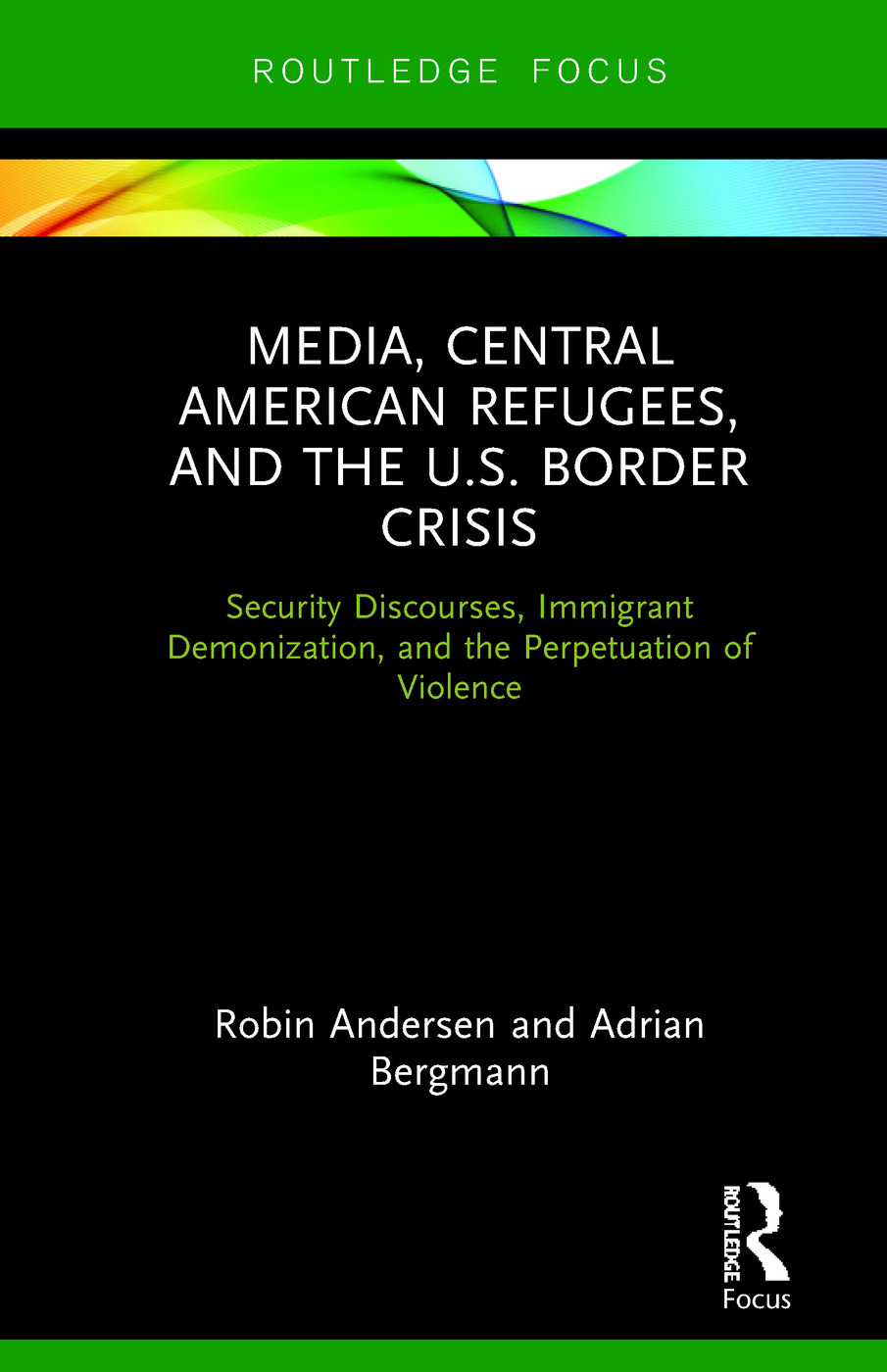 Media, Central American Refugees, and the U.S. Border Crisis: Security Discourses, Immigrant Demonization, and the Perpetuation of Violence, 1st Edition (Hardback) book cover