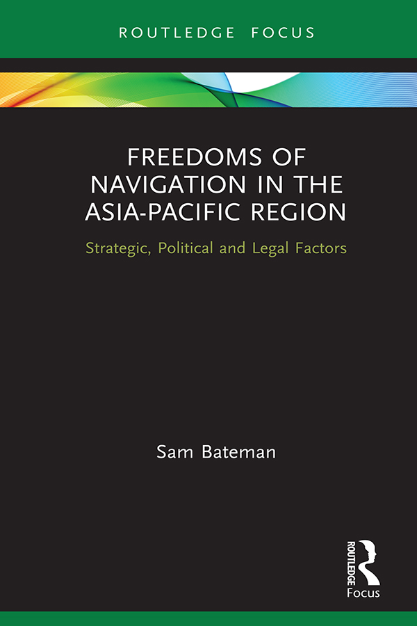 Freedoms of Navigation in the Asia-Pacific Region: Strategic, Political and Legal Factors book cover