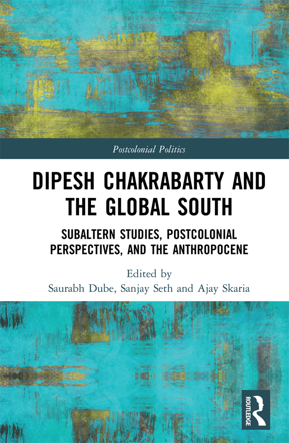 Dipesh Chakrabarty and the Global South: Subaltern Studies, Postcolonial Perspectives, and the Anthropocene book cover