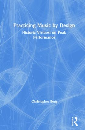 Practicing Music by Design: Historic Virtuosi on Peak Performance book cover