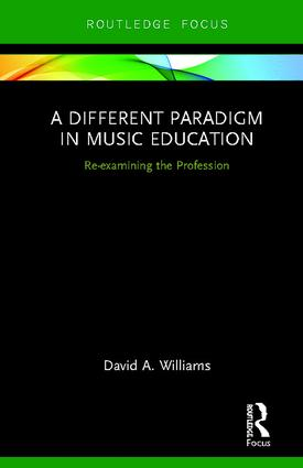 A Different Paradigm in Music Education: Re-examining the Profession, 1st Edition (Hardback) book cover