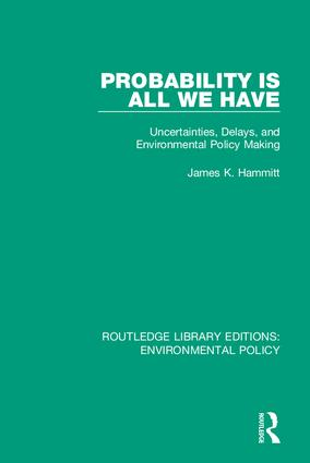 Probability is All We Have: Uncertainties, Delays, and Environmental Policy Making, 1st Edition (Hardback) book cover