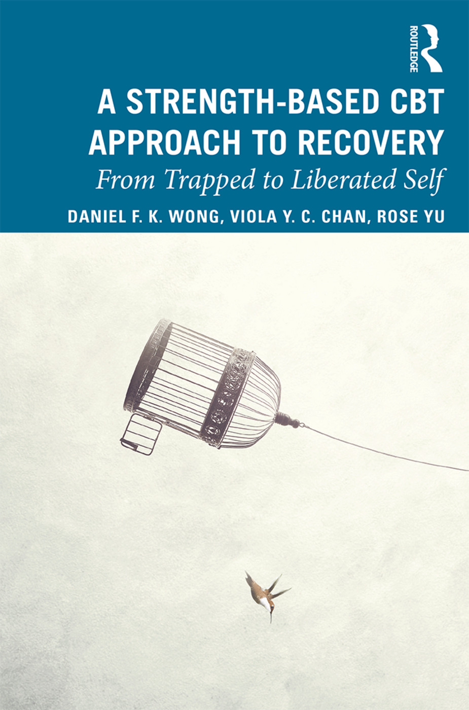 A Strength-Based Cognitive Behaviour Therapy Approach to Recovery: From Trapped to Liberated Self, 1st Edition (Paperback) book cover