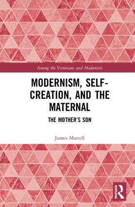 Modernism, Self-Creation, and the Maternal: The Mother's Son book cover