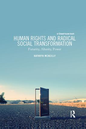 Human Rights and Radical Social Transformation: Futurity, Alterity, Power book cover