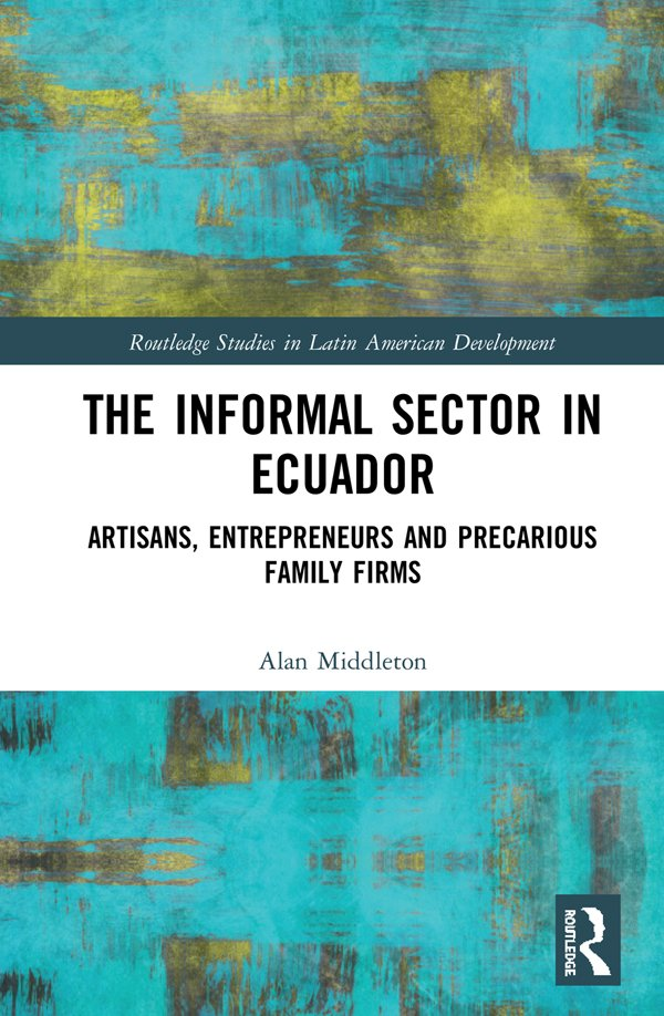 The Informal Sector in Ecuador: Artisans, Entrepreneurs and Precarious Family Firms book cover