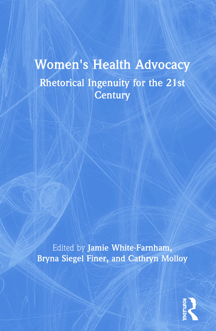 Women's Health Advocacy: Rhetorical Ingenuity for the 21st Century book cover