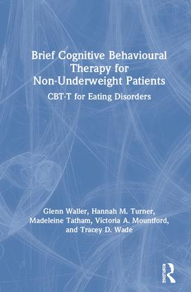 Brief Cognitive Behavioural Therapy for Non-Underweight Patients: CBT-T for Eating Disorders book cover