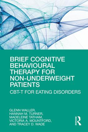 Brief Cognitive Behavioural Therapy for Non-Underweight Patients: CBT-T for Eating Disorders, 1st Edition (Paperback) book cover