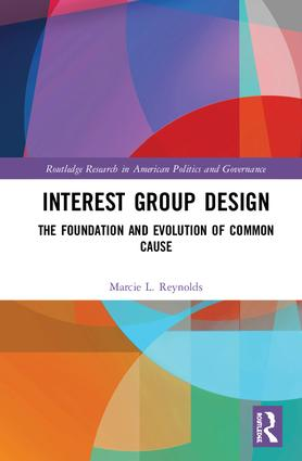 Interest Group Design: The Foundation and Evolution of Common Cause, 1st Edition (Hardback) book cover