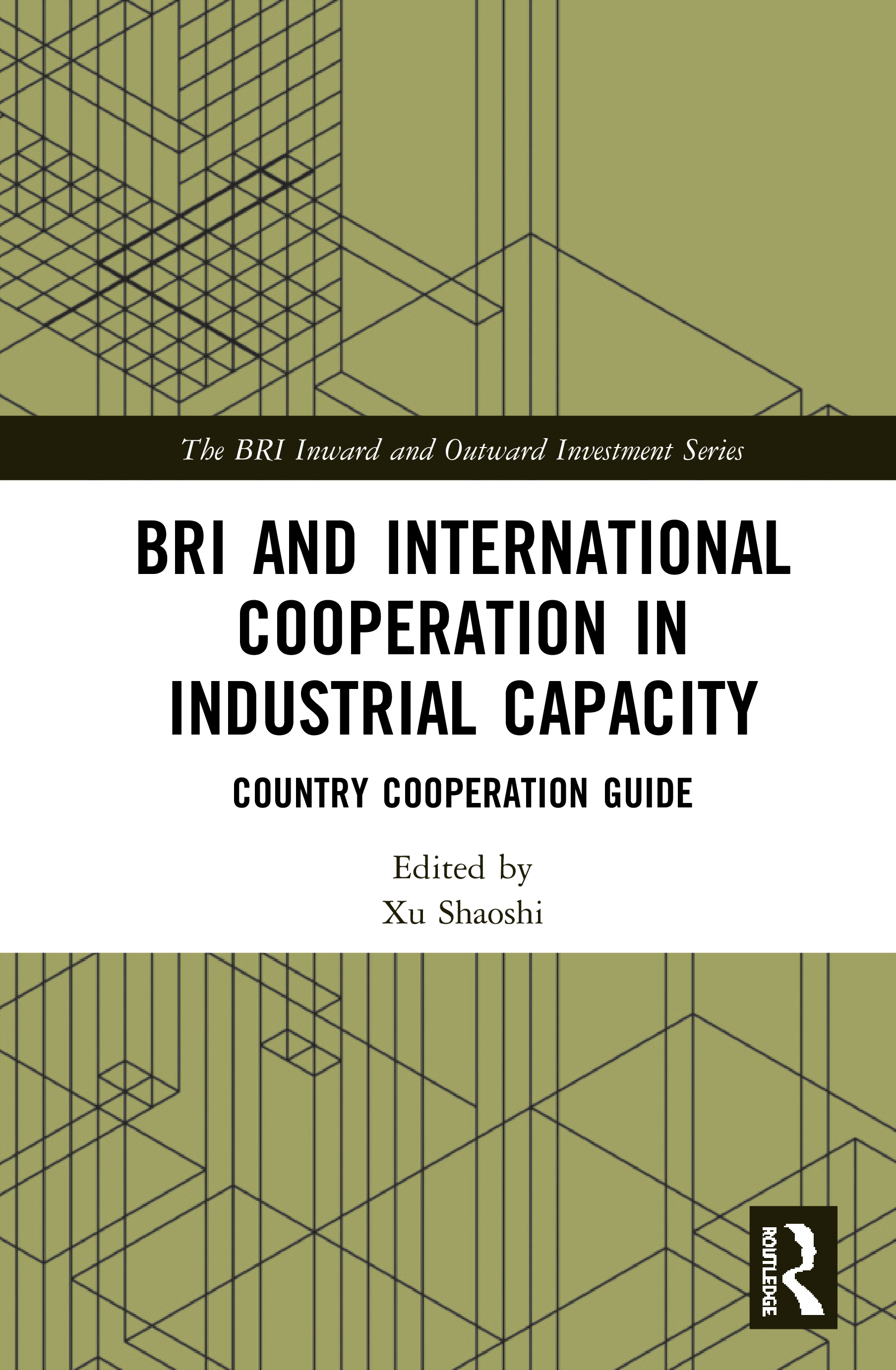 BRI and International Cooperation in Industrial Capacity: Country Cooperation Guide book cover