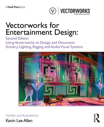 Vectorworks for Entertainment Design: Using Vectorworks to Design and Document Scenery, Lighting, Rigging and Audio Visual Systems, 2nd Edition (Paperback) book cover