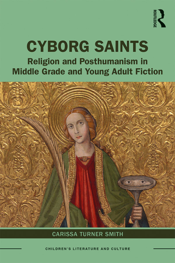 Cyborg Saints: Religion and Posthumanism in Middle Grade and Young Adult Fiction, 1st Edition (Hardback) book cover