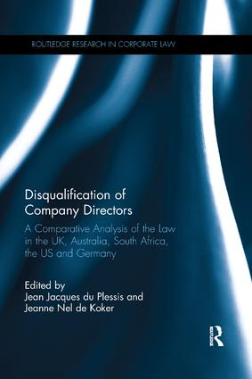 Disqualification of Company Directors: A Comparative Analysis of the Law in the UK, Australia, South Africa, the US and Germany book cover