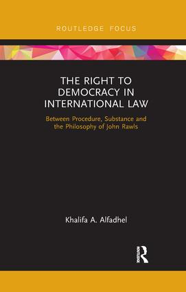 The Right to Democracy in International Law: Between Procedure, Substance and the Philosophy of John Rawls book cover
