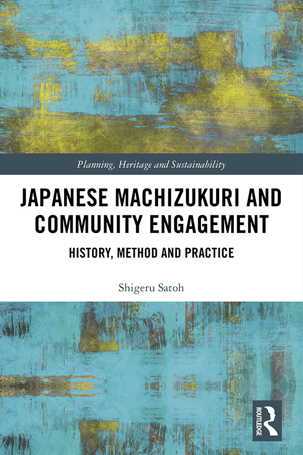 Japanese Machizukuri and Community Engagement: History, Method and Practice book cover