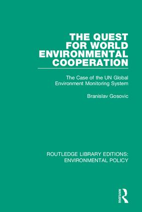 The Quest for World Environmental Cooperation: The Case of the UN Global Environment Monitoring System, 1st Edition (Hardback) book cover