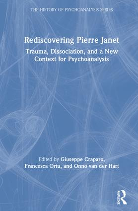 Rediscovering Pierre Janet: Trauma, Dissociation, and a New Context for Psychoanalysis book cover