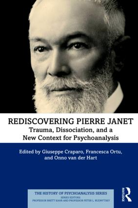 Rediscovering Pierre Janet: Trauma, Dissociation, and a New Context for Psychoanalysis, 1st Edition (e-Book) book cover