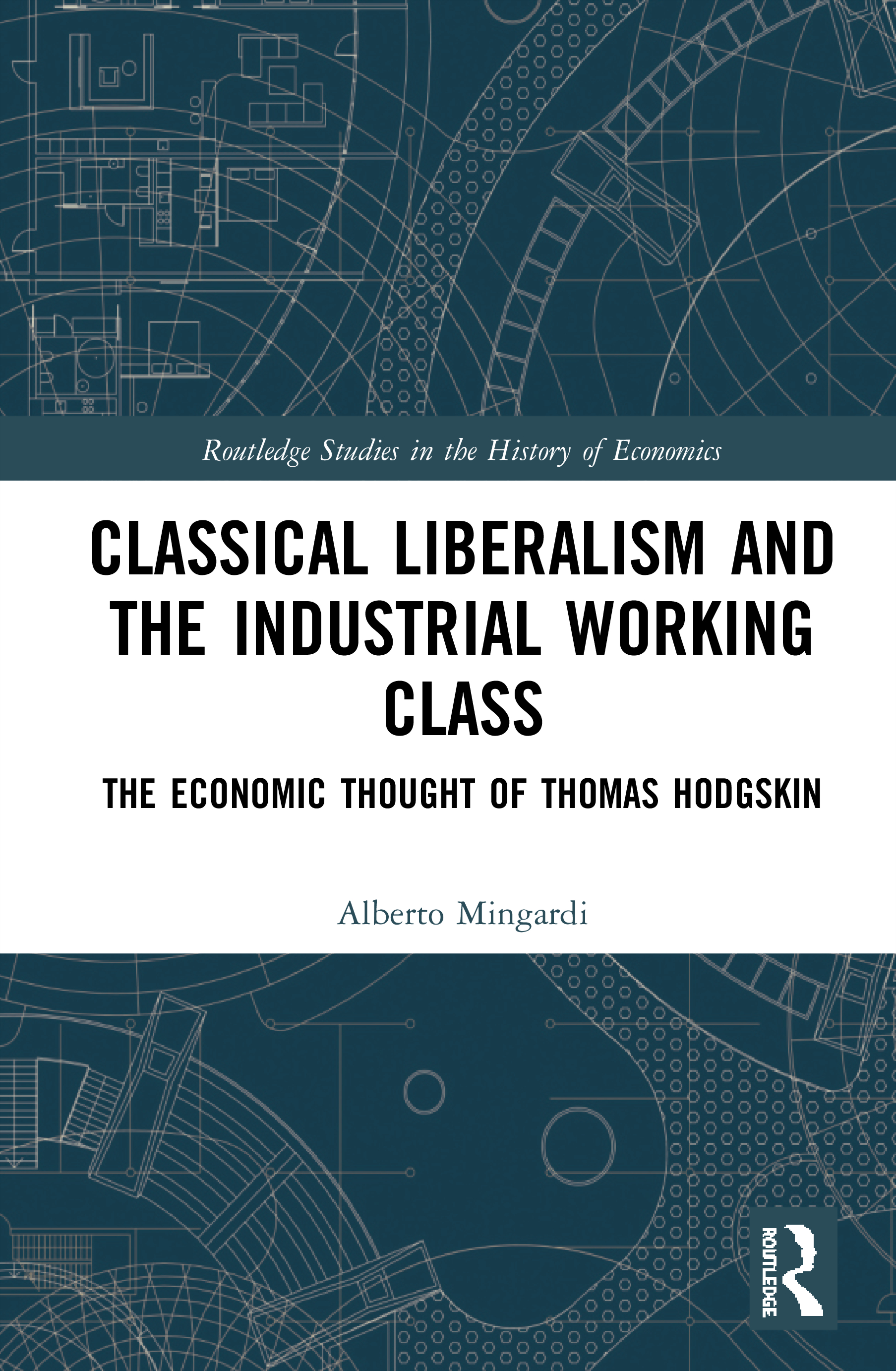 Classical Liberalism and the Industrial Working Class: The Economic Thought of Thomas Hodgskin, 1st Edition (Hardback) book cover