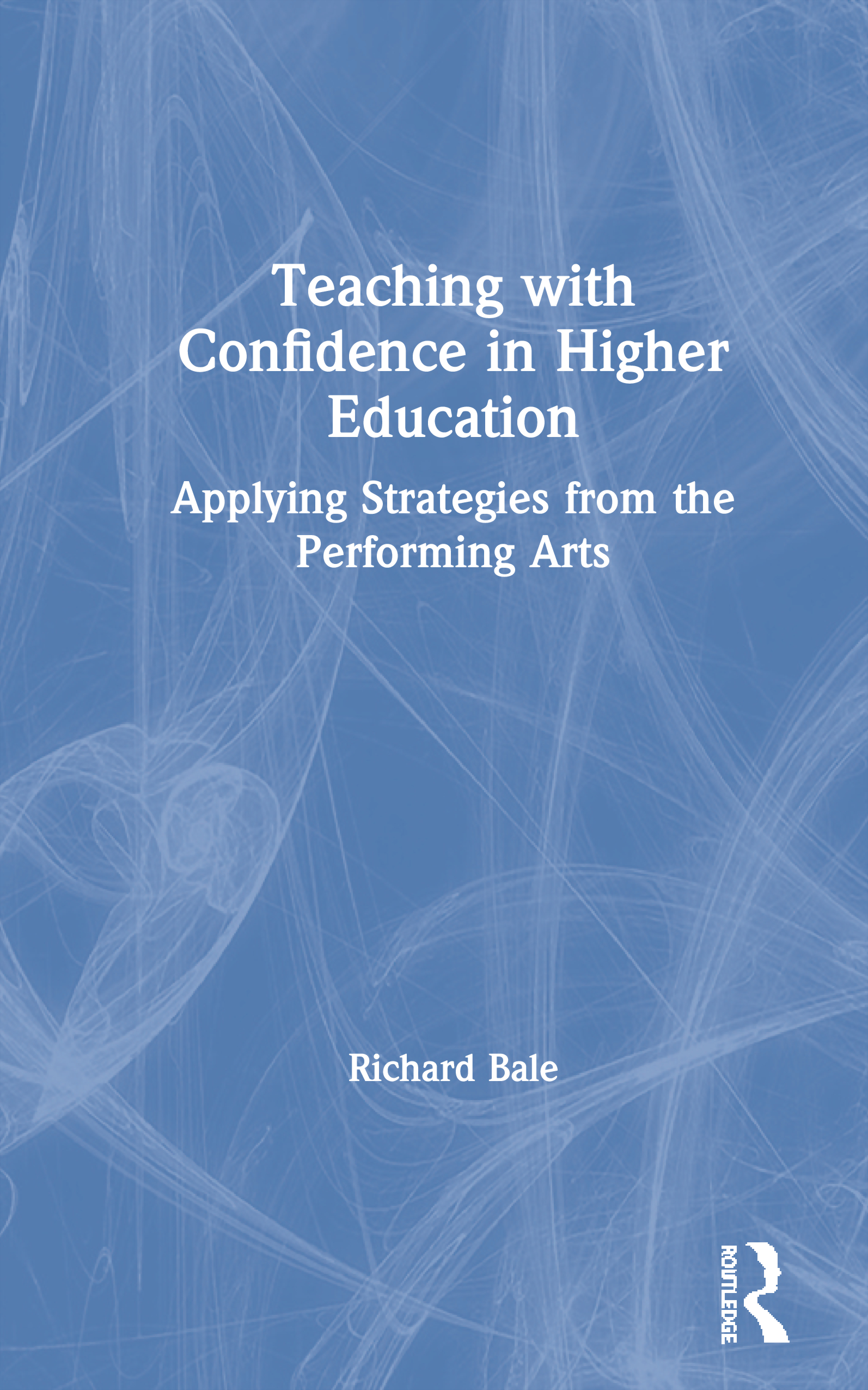 Teaching with Confidence in Higher Education: Applying Strategies from the Performing Arts, 1st Edition (Paperback) book cover