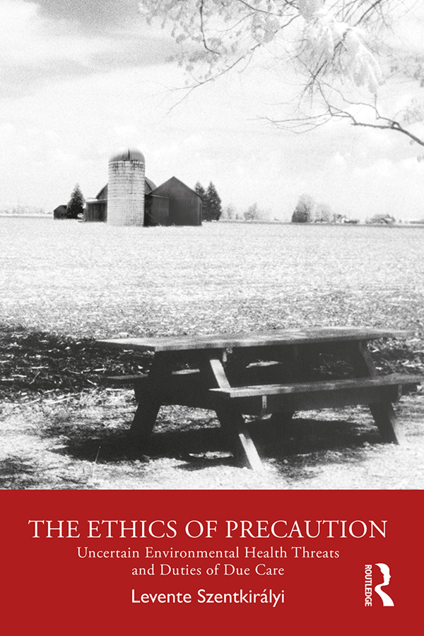 The Ethics of Precaution: Uncertain Environmental Health Threats and Duties of Due Care book cover