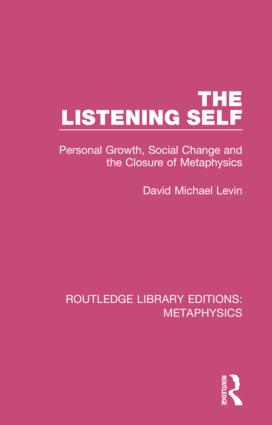 The Listening Self: Personal Growth, Social Change and the Closure of Metaphysics book cover