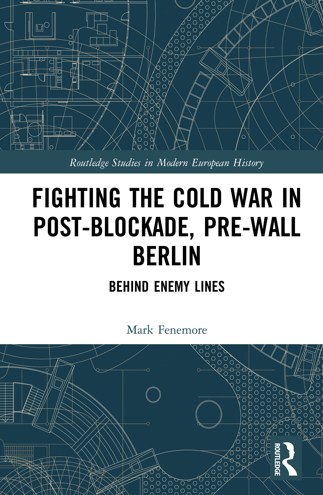 Fighting the Cold War in Post-Blockade, Pre-Wall Berlin: Behind Enemy Lines book cover
