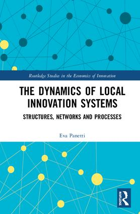 The Dynamics of Local Innovation Systems: Structures, Networks and Processes book cover