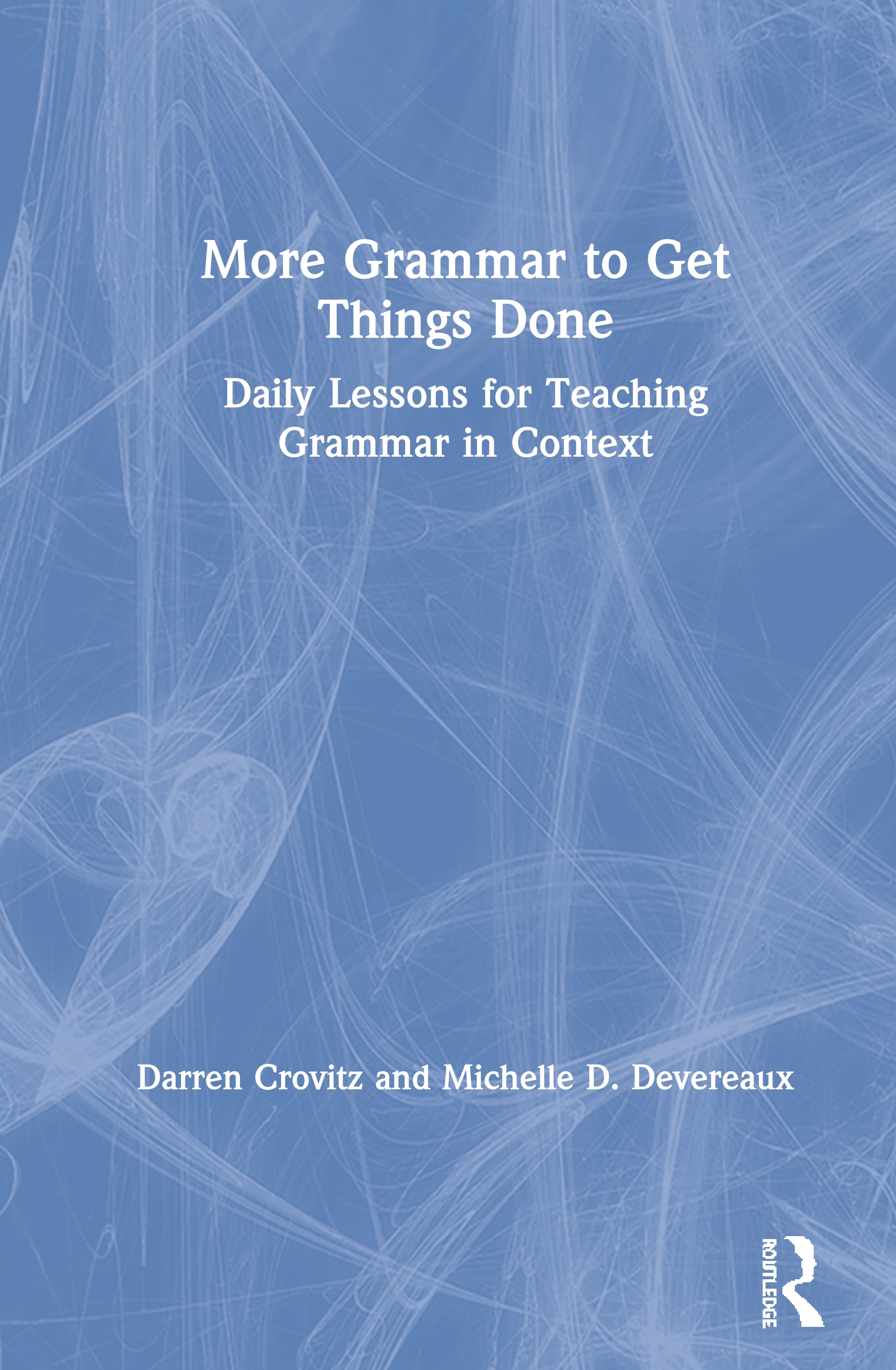 More Grammar to Get Things Done: Daily Lessons for Teaching Grammar in Context book cover