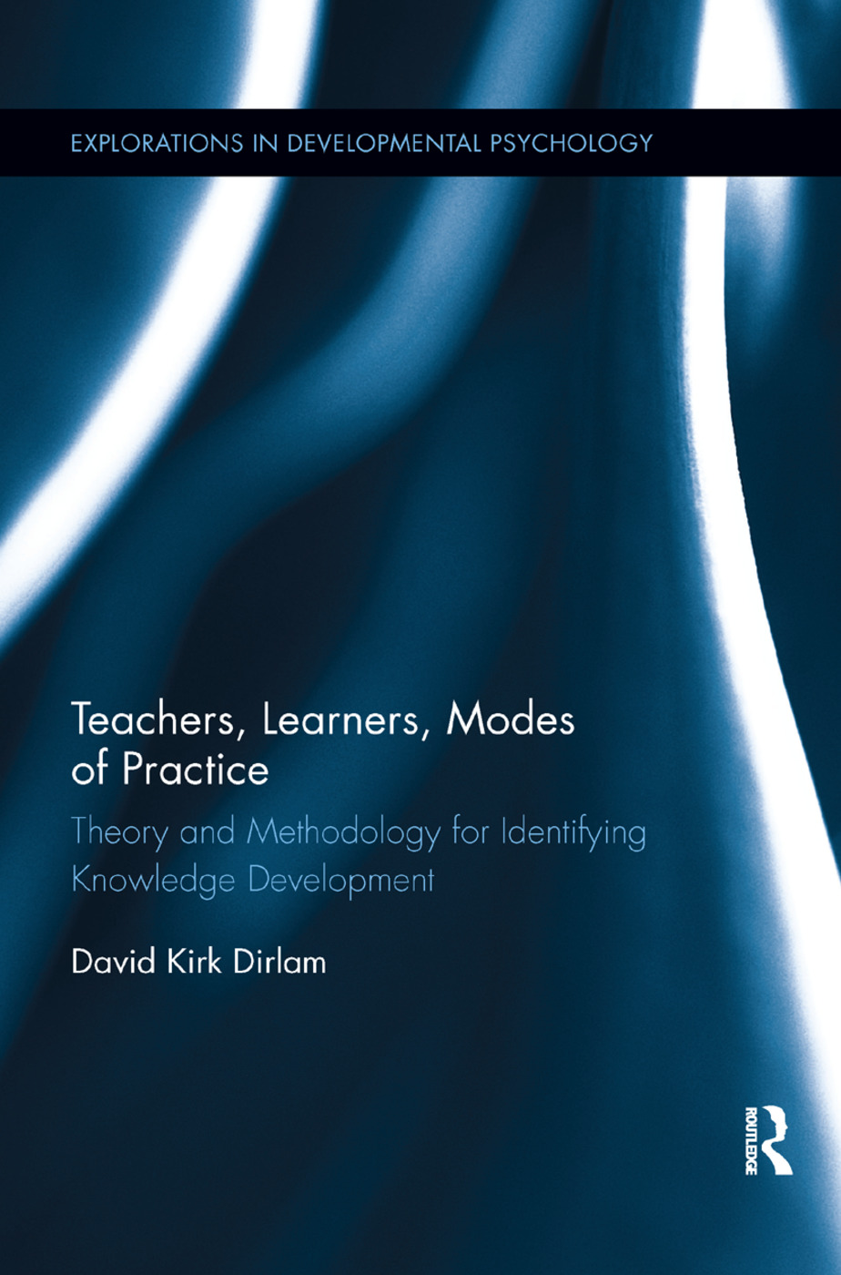 Teachers, Learners, Modes of Practice: Theory and Methodology for Identifying Knowledge Development, 1st Edition (Paperback) book cover
