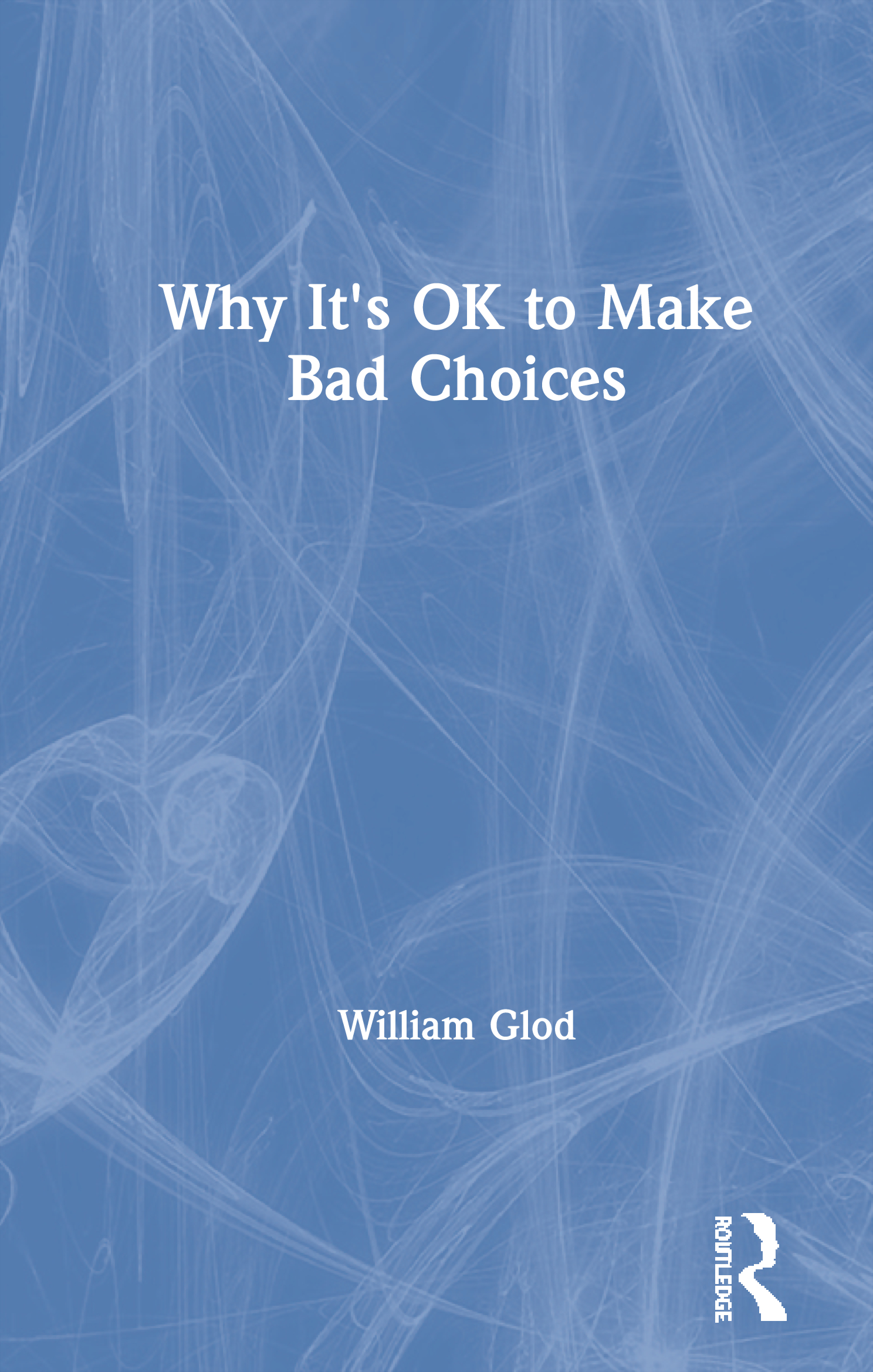 Why It's OK to Make Bad Choices: 1st Edition (Paperback) book cover